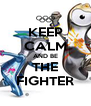 KEEP CALM AND BE THE FIGHTER - Personalised Poster A4 size