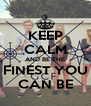 KEEP CALM AND BE THE FINEST YOU CAN BE - Personalised Poster A4 size