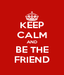 KEEP CALM AND BE THE FRIEND - Personalised Poster A4 size
