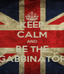 KEEP CALM AND BE THE GABBINATOR - Personalised Poster A4 size