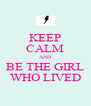 KEEP CALM AND BE THE GIRL WHO LIVED - Personalised Poster A4 size