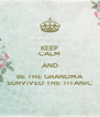 KEEP CALM AND BE THE GRANDMA SURVIVED THE TITANIC - Personalised Poster A4 size