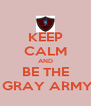 KEEP CALM AND BE THE  GRAY ARMY - Personalised Poster A4 size