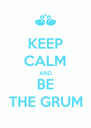 KEEP CALM AND BE THE GRUM - Personalised Poster A4 size