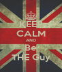 KEEP CALM AND Be THE Guy - Personalised Poster A4 size