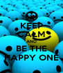 KEEP CALM AND BE THE HAPPY ONE - Personalised Poster A4 size