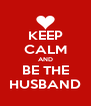 KEEP CALM AND BE THE HUSBAND - Personalised Poster A4 size