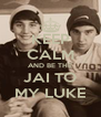KEEP CALM AND BE THE JAI TO MY LUKE - Personalised Poster A4 size