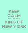 KEEP CALM AND BE THE KING OF NEW YORK - Personalised Poster A4 size