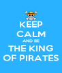 KEEP CALM AND BE THE KING OF PIRATES - Personalised Poster A4 size