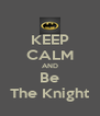 KEEP CALM AND Be The Knight - Personalised Poster A4 size