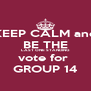 KEEP CALM and BE THE  LAST ONE STANDING vote for  GROUP 14 - Personalised Poster A4 size