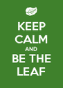 KEEP CALM AND BE THE LEAF - Personalised Poster A4 size