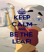 KEEP CALM AND BE THE  LEAF! - Personalised Poster A4 size