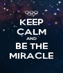KEEP CALM AND BE THE MIRACLE - Personalised Poster A4 size