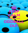 KEEP CALM AND BE THE ODDBALL OUT - Personalised Poster A4 size