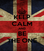 KEEP CALM AND BE THE ONE - Personalised Poster A4 size