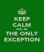 KEEP CALM AND BE THE ONLY EXCEPTION - Personalised Poster A4 size