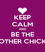 KEEP CALM AND BE THE OTHER CHICK - Personalised Poster A4 size