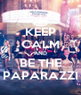 KEEP CALM AND BE THE PAPARAZZI - Personalised Poster A4 size