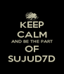 KEEP CALM AND BE THE PART OF SUJUD7D - Personalised Poster A4 size