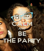 KEEP CALM AND BE THE PARTY - Personalised Poster A4 size
