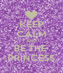 KEEP CALM AND BE THE  PRINCESS - Personalised Poster A4 size