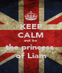 KEEP CALM and be the princess  of Liam - Personalised Poster A4 size