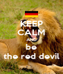 KEEP CALM AND be the red devil - Personalised Poster A4 size