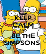 KEEP CALM AND BE THE SIMPSONS  - Personalised Poster A4 size