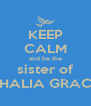 KEEP CALM and be the sister of THALIA GRACE - Personalised Poster A4 size