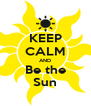 KEEP CALM AND Be the Sun - Personalised Poster A4 size