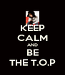 KEEP CALM AND BE THE T.O.P - Personalised Poster A4 size