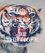 KEEP CALM AND BE THE TIGER - Personalised Poster A4 size