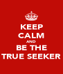 KEEP CALM AND BE THE TRUE SEEKER - Personalised Poster A4 size