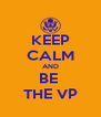 KEEP CALM AND BE  THE VP - Personalised Poster A4 size