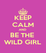 KEEP CALM AND  BE THE  WILD GIRL - Personalised Poster A4 size