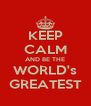 KEEP CALM AND BE THE WORLD's GREATEST - Personalised Poster A4 size