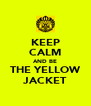 KEEP CALM AND BE THE YELLOW JACKET - Personalised Poster A4 size