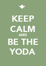 KEEP CALM AND BE THE YODA - Personalised Poster A4 size
