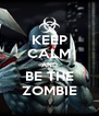 KEEP CALM AND BE THE ZOMBIE - Personalised Poster A4 size