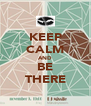 KEEP CALM AND BE THERE - Personalised Poster A4 size
