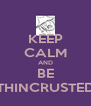 KEEP CALM AND BE THINCRUSTED - Personalised Poster A4 size