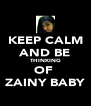KEEP CALM AND BE THINKING OF  ZAINY BABY - Personalised Poster A4 size