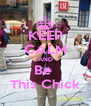 KEEP CALM AND Be  This Chick - Personalised Poster A4 size
