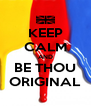 KEEP CALM AND BE THOU ORIGINAL - Personalised Poster A4 size