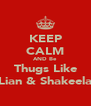 KEEP CALM AND Be Thugs Like Lian & Shakeela - Personalised Poster A4 size