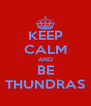 KEEP CALM AND BE THUNDRAS - Personalised Poster A4 size