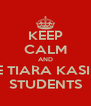 KEEP CALM AND BE TIARA KASIH  STUDENTS - Personalised Poster A4 size