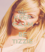 KEEP CALM AND BE TIZZIE - Personalised Poster A4 size